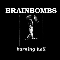 Brainbombs - Burning Hell - LP