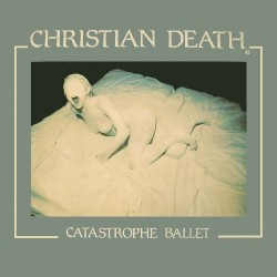 Christian Death - Catastrophe Ballet - CD