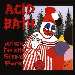 Acid Bath - When The Kite String Pops - CD