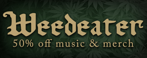 50% off on Weedeater music & merch!