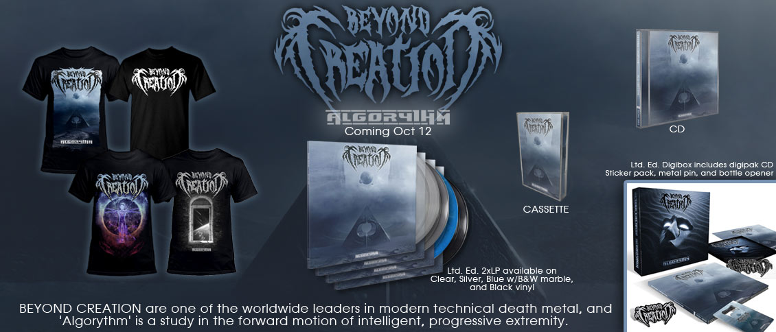 BEYOND CREATION have established themselves as one of the worldwide leaders in modern technical death metal. On their long awaited new album 'Algorythm', the Montreal quartet take yet another step forward. Incredibly intricate and subtle guitar and bass work weave through a fierce percussive onslaught in a dizzying display of mastery and instrumental interplay. BEYOND CREATION are at the apex of modern death metal, and 'Algorythm' is a study in the forward motion of intelligent, progressive extremity.