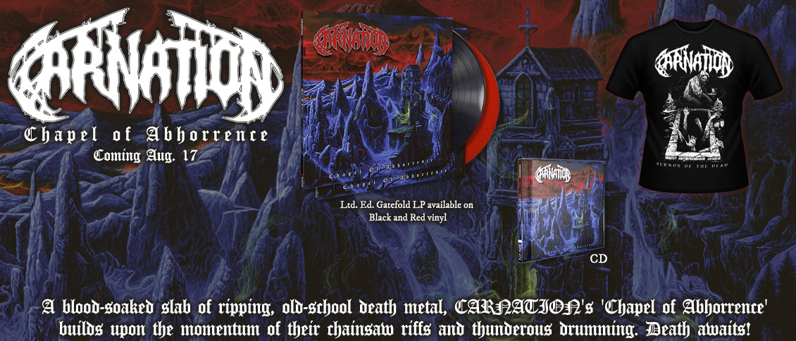 Belgian death metal titans CARNATION explode out of the underground with their debut album 'Chapel of Abhorrence'. A blood-soaked slab of ripping, old-school death, it builds upon the momentum of their chainsaw riffs and thunderous drumming. With 'Chapel of Abhorrence', CARNATION eschew the frills that obscure the essence of the genre, and stake their claim as purveyors of raw, honest, and completely pulverizing metal. Death awaits!