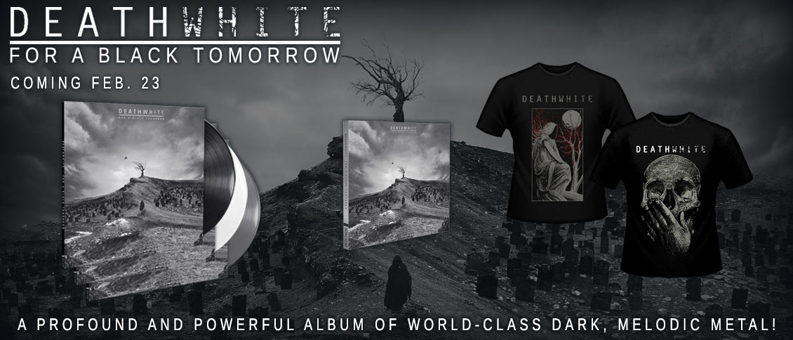 DEATHWHITE unveil 'For A Black Tomorrow', their first full-length album of world-class dark,  melodic metal. The anonymous collective dig deep into their influences from metal's halcyon days of the 90's to craft vivid songs that are sharp, polished and deeply emotional.