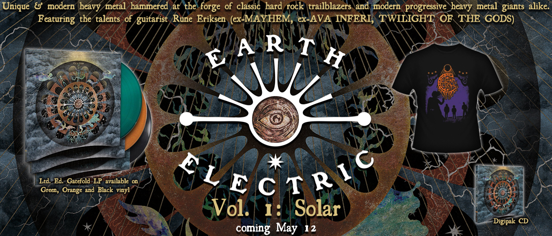 EARTH ELECTRIC's debut album 'Vol.1: Solar' is an ambitious take on modern heavy metal. The band draws inspiration from classic hard rock trailblazers and modern progressive heavy metal giants alike. Featuring the talents of guitarist Rune Eriksen (ex-MAYHEM, ex-AVA INFERI, TWILIGHT OF THE GODS) and vocalist Carmen Simoes (ex-AVA INFERI, ex-MOONSPELL), EARTH ELECTRIC hammers these influences into a unique creation all their own. 'Vol.1: Solar' is at once ethereal, enveloping, and enthralling and proves EARTH ELECTRIC a creative force to be reckoned with.