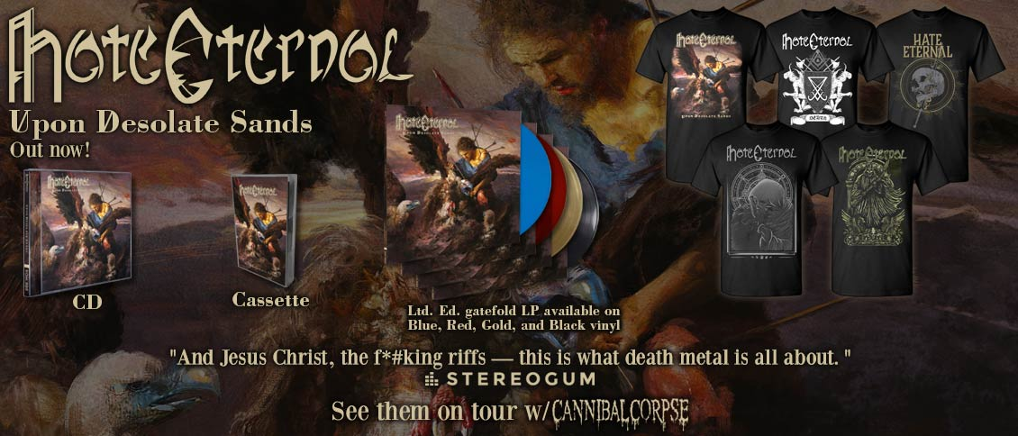 Legendary death metal juggernaut HATE ETERNAL return with 'Upon Desolate Sands', their heaviest and most ambitious album to date. Helmed by extreme metal luminary Erik Rutan, the new album sees the band take another huge step forward in their quest to push death metal to its outermost limits. From the scorching opener