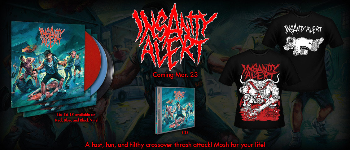 INSANITY ALERT explode out of the underground with their blistering and irreverent crossover thrash attack. Their self-titled album is a fast, fun, and filthy affair that highlights their devotion to raging, skating, and ripping '80s thrash metal. Mosh for your life!
