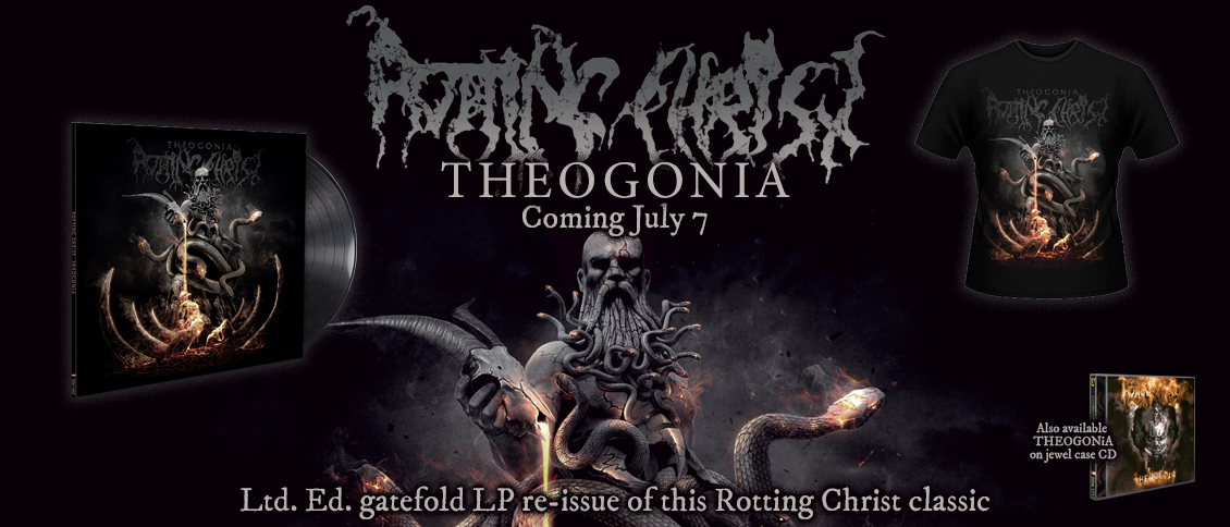 "On ROTTING CHRIST's 10th studio album, ""Theogonia"", the Greek Black Metal Gods return faithful to their ancient blackened-gothic style while materializing as a faster, more aggressive entity. The established melodies of the past are indeed alive but this apparition is cloaked with deeper atmospheric and epic elements as they recall the sordid history of their country land."